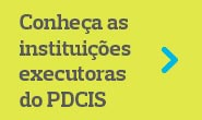 Instituições Executoras do PDCIS